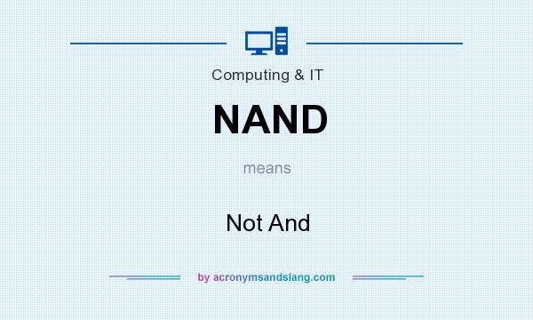 What does NAND mean? It stands for Not And
