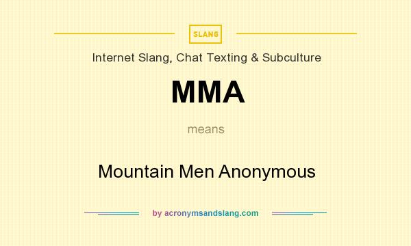 What does MMA mean? It stands for Mountain Men Anonymous