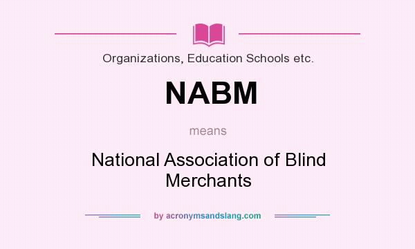 What does NABM mean? It stands for National Association of Blind Merchants