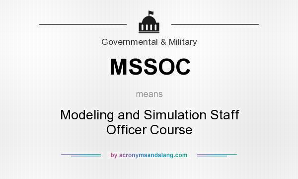 What does MSSOC mean? It stands for Modeling and Simulation Staff Officer Course