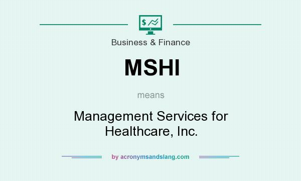 What does MSHI mean? It stands for Management Services for Healthcare, Inc.