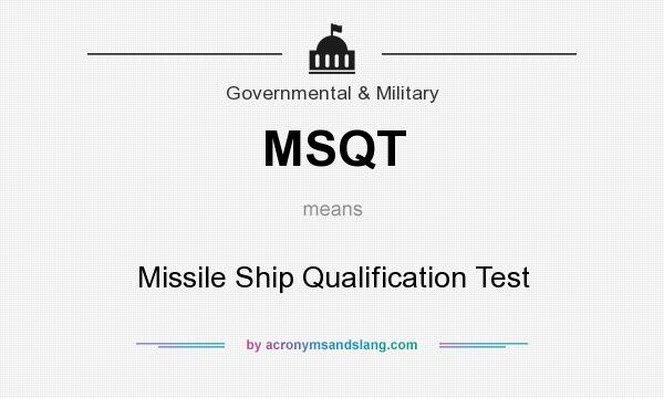 What does MSQT mean? It stands for Missile Ship Qualification Test