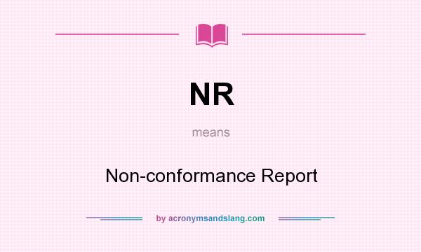 What does NR mean? It stands for Non-conformance Report