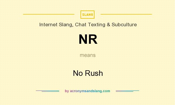 What does NR mean? It stands for No Rush
