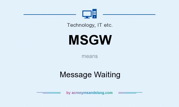 What does MSGW mean? It stands for Message Waiting