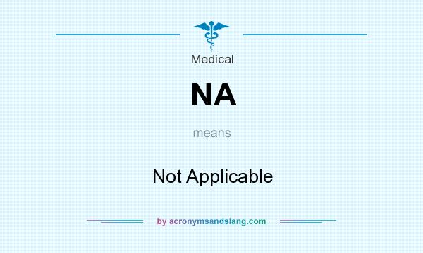 What does NA mean? It stands for Not Applicable