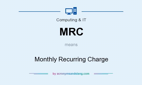 What does MRC mean? It stands for Monthly Recurring Charge
