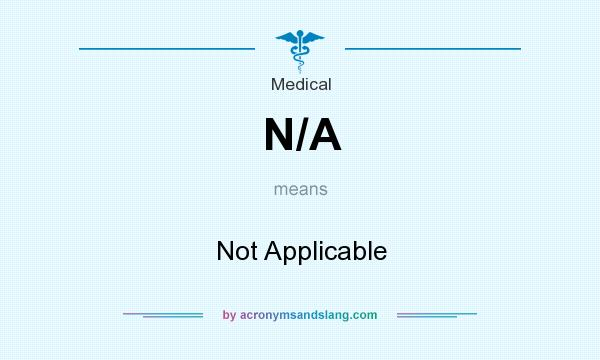 What does N/A mean? It stands for Not Applicable