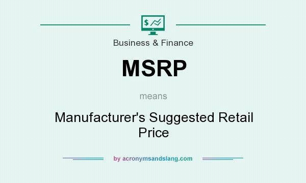 What does MSRP mean? It stands for Manufacturer`s Suggested Retail Price