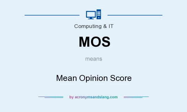 What does MOS mean? It stands for Mean Opinion Score