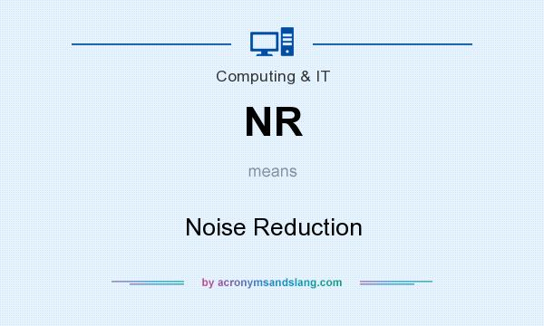 What does NR mean? It stands for Noise Reduction