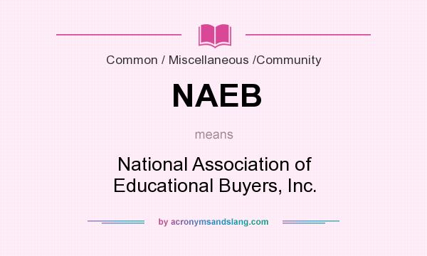 What does NAEB mean? It stands for National Association of Educational Buyers, Inc.
