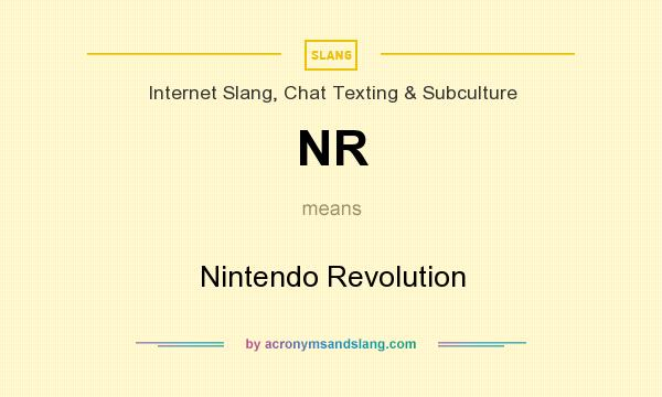 What does NR mean? It stands for Nintendo Revolution