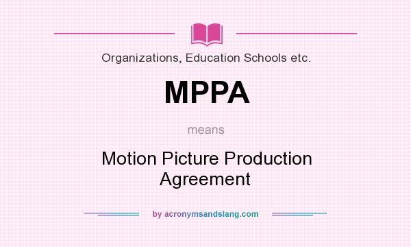What does MPPA mean? It stands for Motion Picture Production Agreement