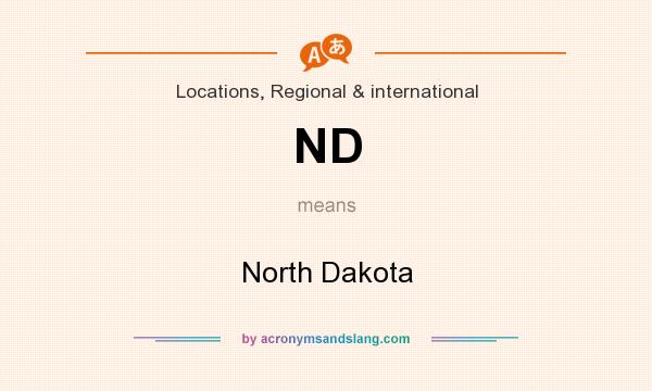 What does ND mean? It stands for North Dakota