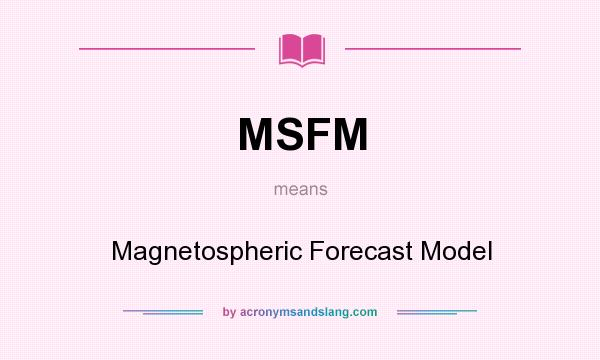 What does MSFM mean? It stands for Magnetospheric Forecast Model