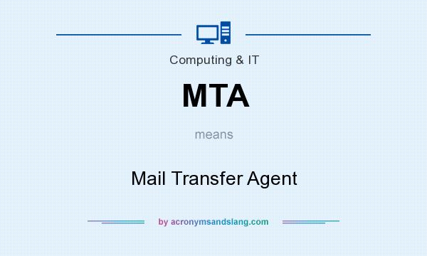 What does MTA mean? It stands for Mail Transfer Agent