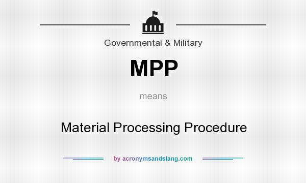 What does MPP mean? It stands for Material Processing Procedure