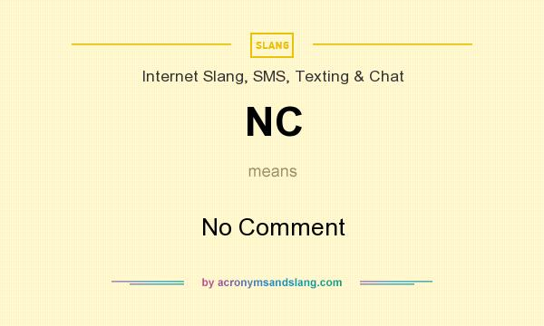 What does NC mean? It stands for No Comment