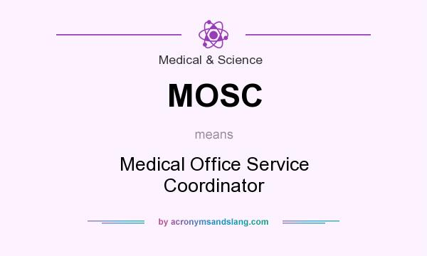 What does MOSC mean? It stands for Medical Office Service Coordinator