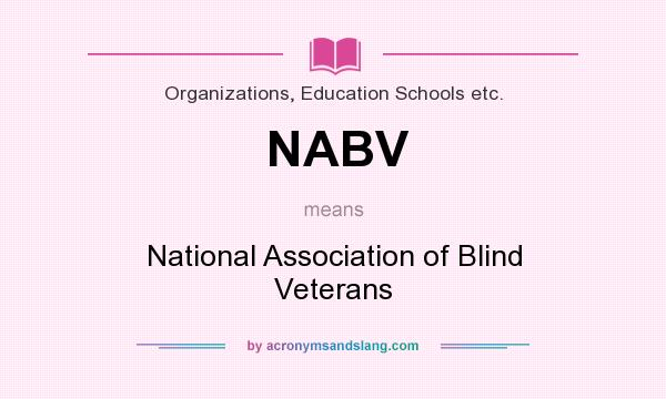 What does NABV mean? It stands for National Association of Blind Veterans