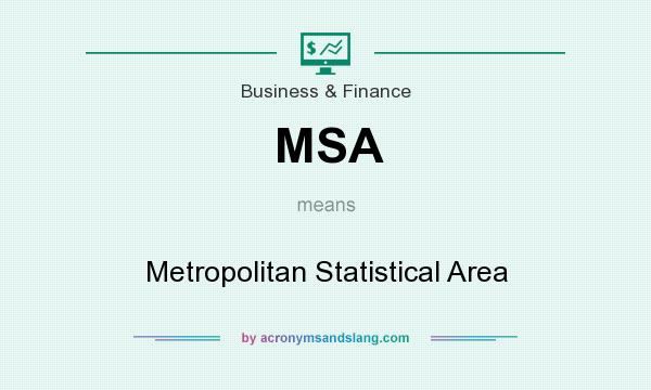 What does MSA mean? It stands for Metropolitan Statistical Area
