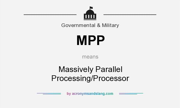 What does MPP mean? It stands for Massively Parallel Processing/Processor