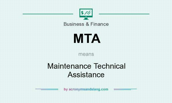 What does MTA mean? It stands for Maintenance Technical Assistance