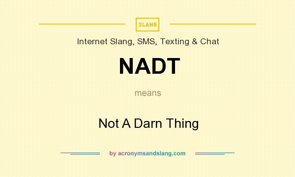 What does NADT mean? It stands for Not A Darn Thing