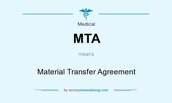 What does MTA mean? It stands for Material Transfer Agreement