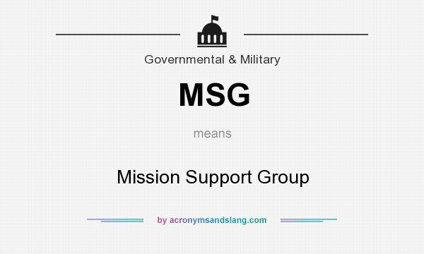 What does MSG mean? It stands for Mission Support Group