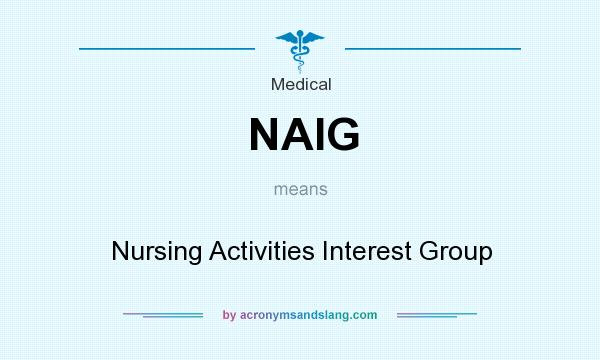 What does NAIG mean? It stands for Nursing Activities Interest Group