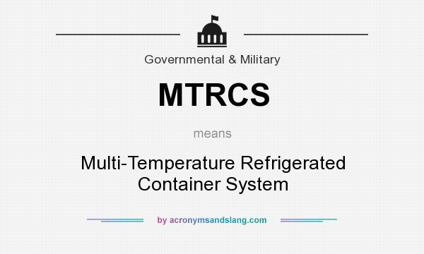 What does MTRCS mean? It stands for Multi-Temperature Refrigerated Container System