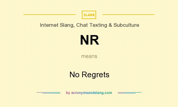 What does NR mean? It stands for No Regrets