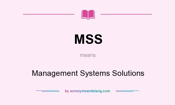 What does MSS mean? It stands for Management Systems Solutions