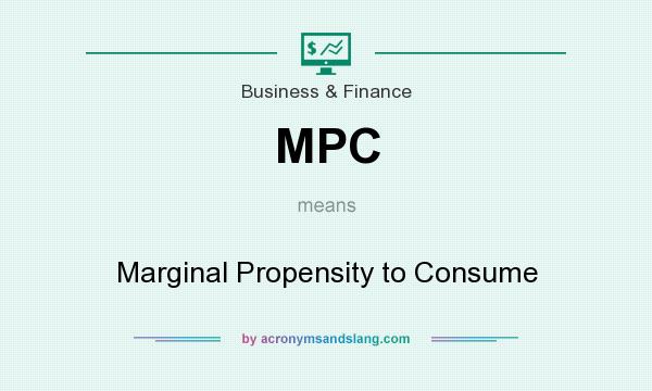 What does MPC mean? It stands for Marginal Propensity to Consume