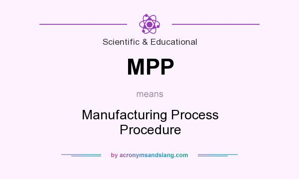 What does MPP mean? It stands for Manufacturing Process Procedure