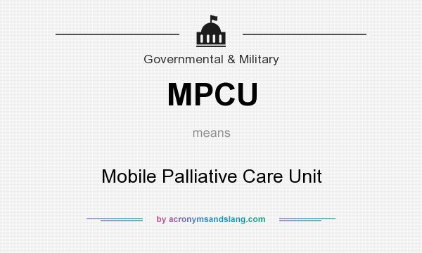 What does MPCU mean? It stands for Mobile Palliative Care Unit