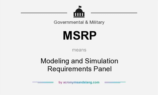 What does MSRP mean? It stands for Modeling and Simulation Requirements Panel