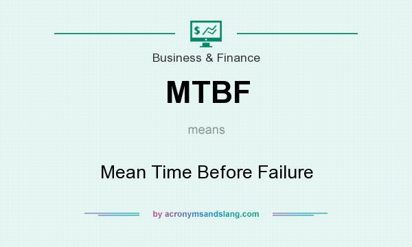 What does MTBF mean? It stands for Mean Time Before Failure