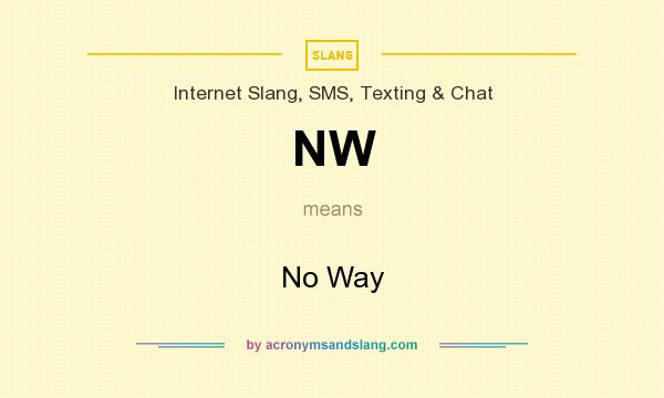 What does NW mean? It stands for No Way