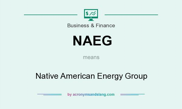 What does NAEG mean? It stands for Native American Energy Group