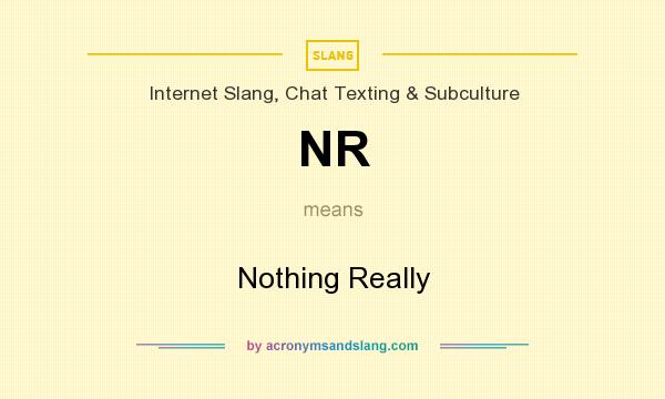 What does NR mean? It stands for Nothing Really