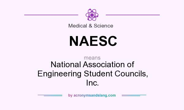 What does NAESC mean? It stands for National Association of Engineering Student Councils, Inc.