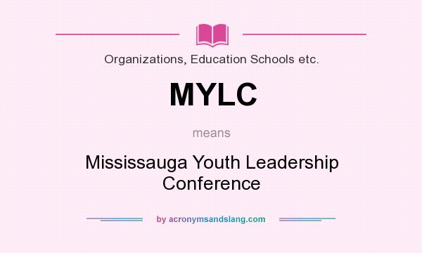 What does MYLC mean? It stands for Mississauga Youth Leadership Conference