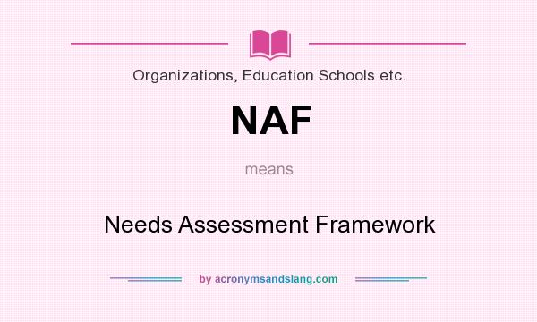 What does NAF mean? It stands for Needs Assessment Framework