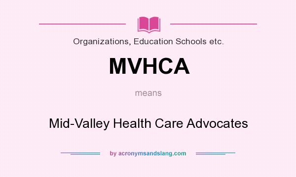 What does MVHCA mean? It stands for Mid-Valley Health Care Advocates