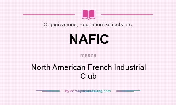 What does NAFIC mean? It stands for North American French Industrial Club