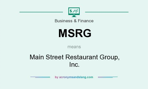 What does MSRG mean? It stands for Main Street Restaurant Group, Inc.