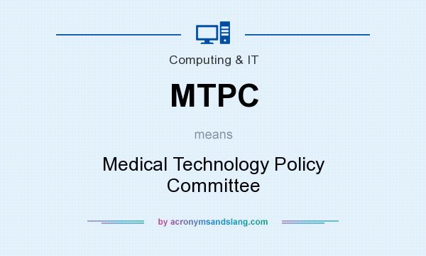 What does MTPC mean? It stands for Medical Technology Policy Committee